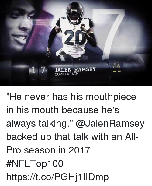 """Memes, Pro, and Never: 17 JALEN RAMSEY  LAST  YEAR  CORNERBACK """"He never has his mouthpiece in his mouth because he's always talking.""""  @JalenRamsey backed up that talk with an All-Pro season in 2017. #NFLTop100 https://t.co/PGHj1IIDmp"""