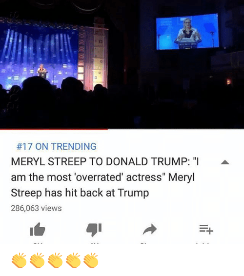"""Memes, Meryl Streep, and 🤖:  #17 ON TRENDING  MERYL STREEP TO DONALD TRUMP: """"I  A  am the most overrated' actress"""" Meryl  Streep has hit back at Trump  286,063 views  F+ 👏👏👏👏👏"""