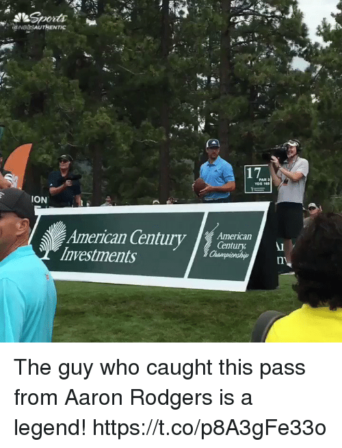 "Aaron Rodgers, Meme, and American: 17  PAR 3  YDS 180  ION  American Century  Investments  . meme""  Century.  ni The guy who caught this pass from Aaron Rodgers is a legend! https://t.co/p8A3gFe33o"