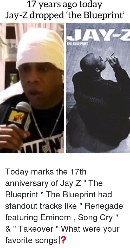 "blueprint: 17 years ago today  Jay-Z dropped 'the Blueprint' Today marks the 17th anniversary of Jay Z "" The Blueprint "" The Blueprint had standout tracks like "" Renegade featuring Eminem , Song Cry "" & "" Takeover "" What were your favorite songs⁉️"
