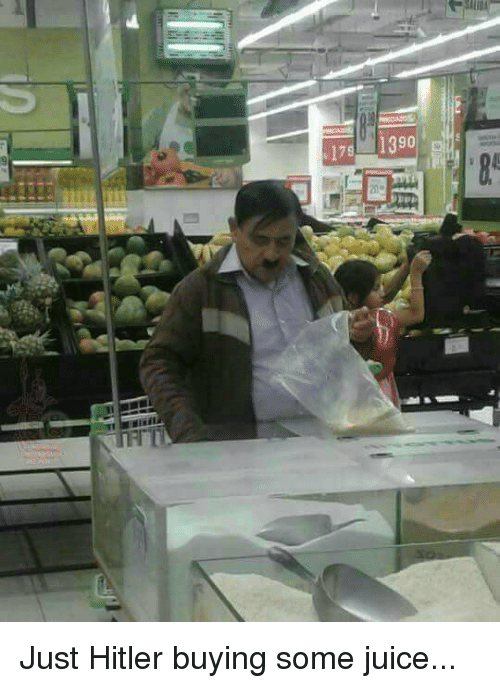 Funny, Juice, and Hitler: 175 1390 Just Hitler buying some juice...