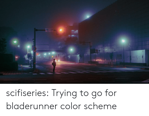 scheme: 17E scifiseries:  Trying to go for bladerunner color scheme