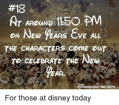 lso:  #18  #8  AT ARDUND 1150 PM  AROUND lsO  PHE CHARACTERS ComE our  ro CELEBRATE E NE  ISNEPLAND SECRETs For those at disney today