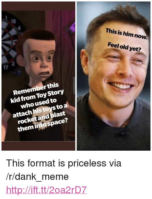 """Dank, Meme, and Toy Story: 18  This is him now.  Feel old yet?  2  17  Remember this  kid from Toy Story  who used to  attach his toys to a  rocketand blast  them into space? <p>This format is priceless via /r/dank_meme <a href=""""http://ift.tt/2oa2rD7"""">http://ift.tt/2oa2rD7</a></p>"""