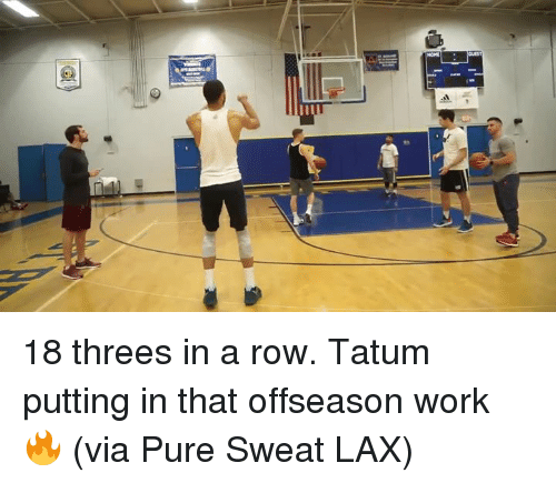 Work, Lax, and Via: 18 threes in a row. Tatum putting in that offseason work 🔥  (via Pure Sweat LAX)