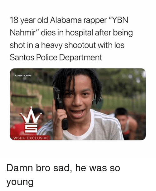 """Memes, Police, and Wshh: 18 year old Alabama rapper """"YBN  Nahmir"""" dies in hospital after being  shot in a heavy shootout with los  Santos Police Department  IG: OTAYVONTAE  WSHH EXCLUSIVE Damn bro sad, he was so young"""