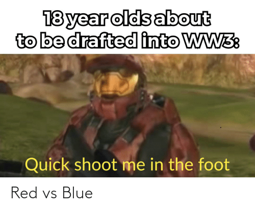 Red vs. Blue: 18 year olds about  to be drafted into WW3:  Quick shoot me in the foot Red vs Blue