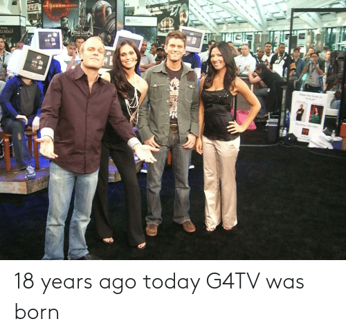 born: 18 years ago today G4TV was born