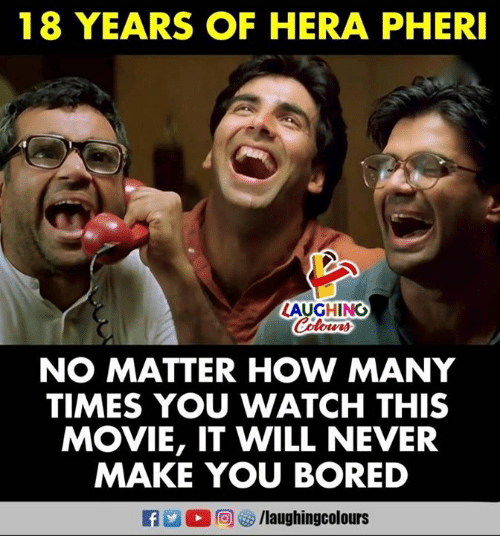 Bored, How Many Times, and Movie: 18 YEARS OF HERA PHER  AUGHING  NO MATTER HOW MANY  TIMES YOU WATCH THIS  MOVIE, IT WILL NEVER  MAKE YOU BORED