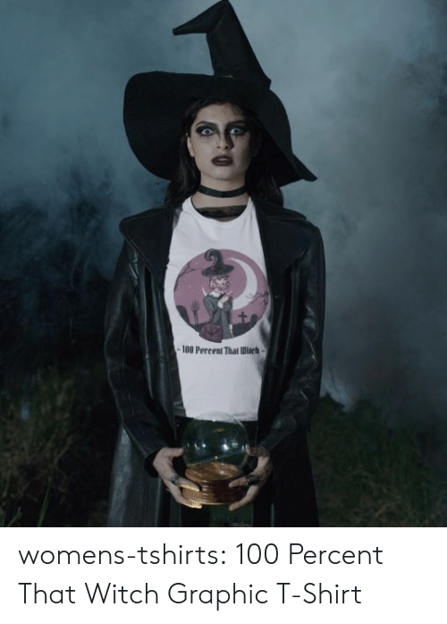 Womens: -180 Percent That Ditch- womens-tshirts:  100 Percent That Witch Graphic T-Shirt