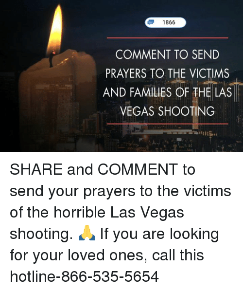 Las Vegas, Las Vegas, and Conservative: 1866  COMMENT TO SEND  PRAYERS TO THE VICTIMS  AND FAMILIES OF THE LAS  VEGAS SHOOTING SHARE and COMMENT to send your prayers to the victims of the horrible Las Vegas shooting. 🙏  If you are looking for your loved ones, call this hotline-866-535-5654