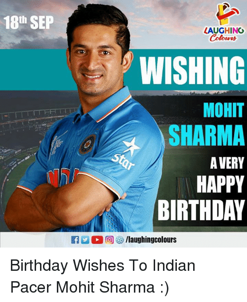 Pacer: 18th SEP  LAUGHINC  Colowrs  WISHING  MOHIT  SHARMA  A VERY  HAPPY  BIRTHDAY Birthday Wishes To Indian Pacer Mohit Sharma :)