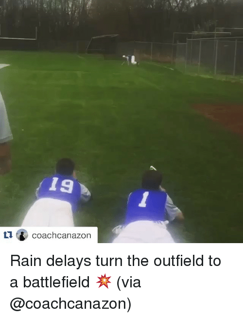 rain delay: 19  coachcanazon Rain delays turn the outfield to a battlefield 💥 (via @coachcanazon)