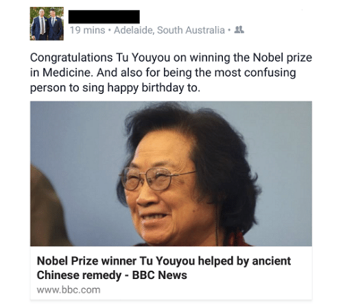 Tu Youyou: 19 mins Adelaide, South Australia  Congratulations Tu Youyou on winning the Nobel prize  in Medicine. And also for being the most confusing  person to sing happy birthday to.  Nobel Prize winner Tu Youyou helped by ancient  Chinese remedy BBC News  www.bbc.com