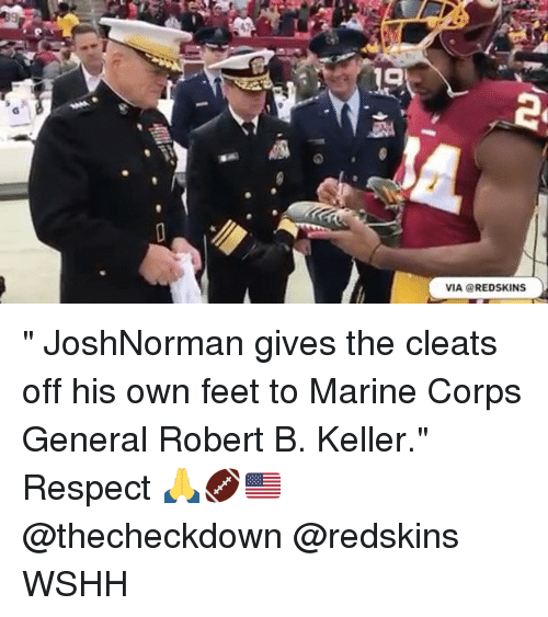 "Memes, Washington Redskins, and Respect: 19  VIA @REDSKINS "" JoshNorman gives the cleats off his own feet to Marine Corps General Robert B. Keller."" Respect 🙏🏈🇺🇸 @thecheckdown @redskins WSHH"