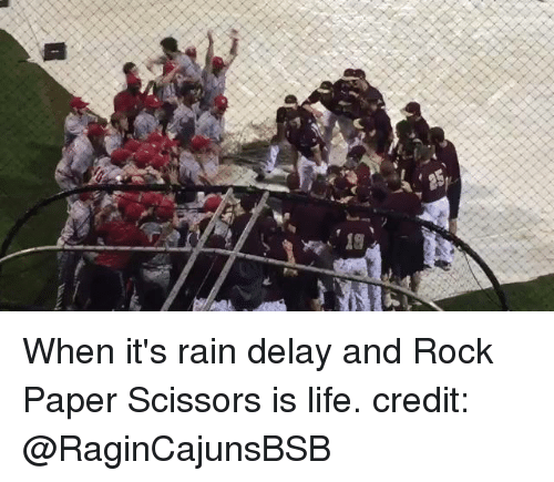 rain delay: 19 When it's rain delay and Rock Paper Scissors is life.  credit: @RaginCajunsBSB