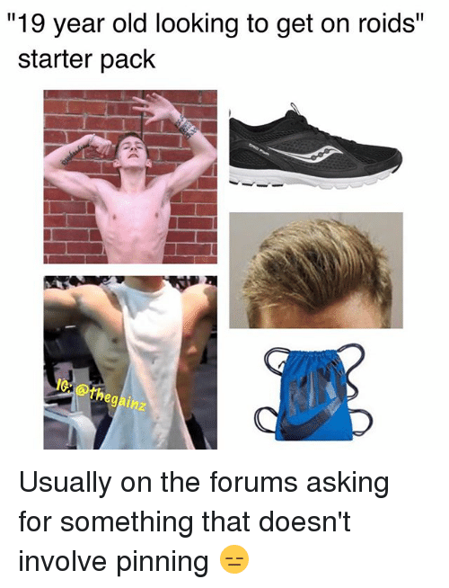 """Memes, Starter Pack, and Old: """"19 year old looking to get on roids""""  starter pack  egai Usually on the forums asking for something that doesn't involve pinning 😑"""