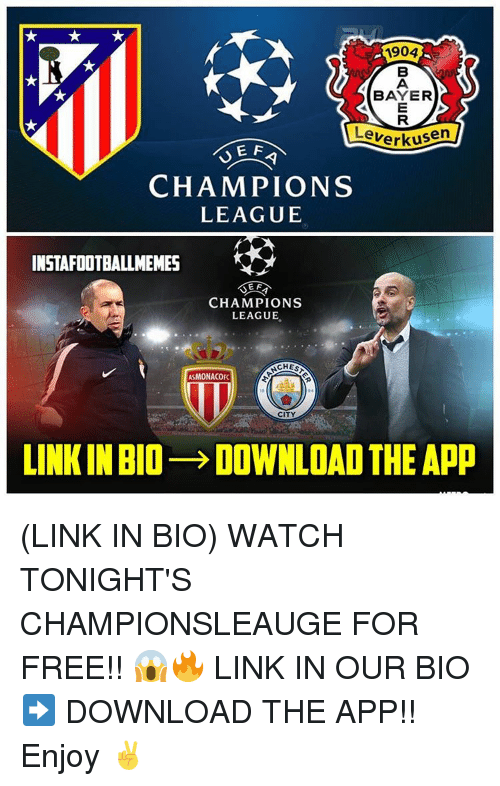 Memes, 🤖, and App: 1904  BAYER  Leverkusen  EF  CHAMPIONS  LEAGUE  INSTAFOOTBALLMEMES  E F  CHAMPIONS  LEAGUE  CHESS  ASMONACOFC  LINKIN BIO- DOWNLOAD THE App (LINK IN BIO) WATCH TONIGHT'S CHAMPIONSLEAUGE FOR FREE!! 😱🔥 LINK IN OUR BIO ➡️ DOWNLOAD THE APP!! Enjoy ✌️