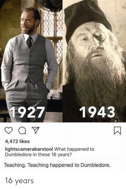 Dumbledore: 1927  1943  4,472 likes  lightscamerabarstool What happened to  Dumbledore in these 16 years?  Teaching. Teaching happened to Dumbledore. 16 years
