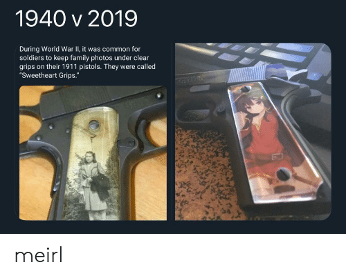"""Family Photos: 1940 v 2019  During World War II, it was common for  soldiers to keep family photos under clear  grips on their 1911 pistols. They were called  """"Sweetheart Grips."""" meirl"""