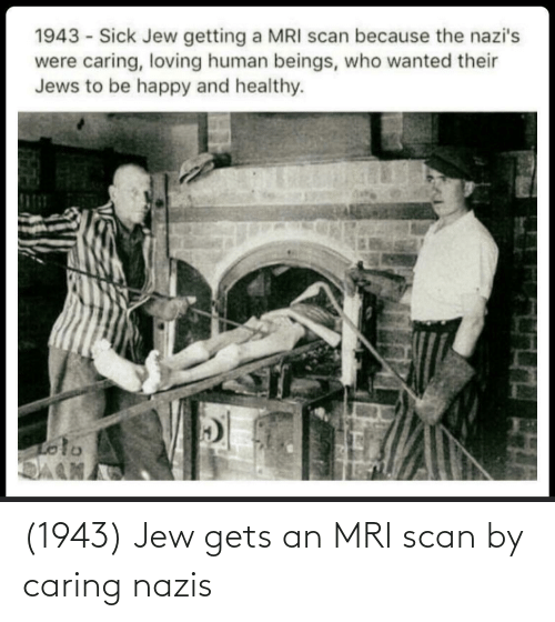mri: (1943) Jew gets an MRI scan by caring nazis