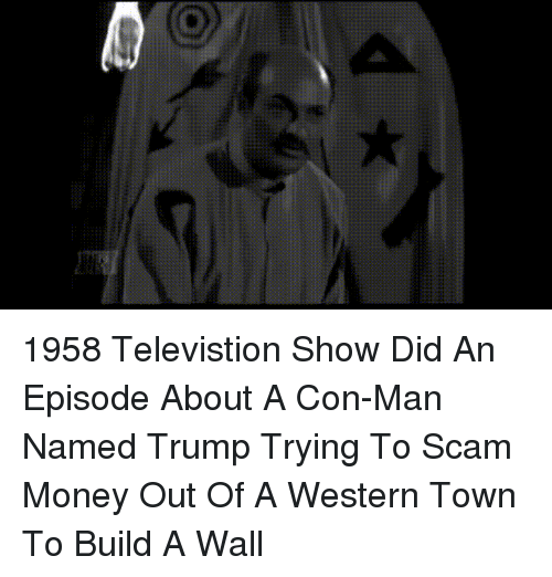 Build A Wall: 1958 Televistion Show Did An Episode About A Con-Man Named Trump Trying To Scam Money Out Of A Western Town To Build A Wall