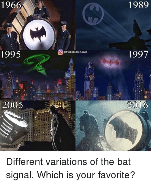 Bat Signal: 1966  1995  2005  O CTHEBAT BRAND  1989  1997  2001 Different variations of the bat signal. Which is your favorite?