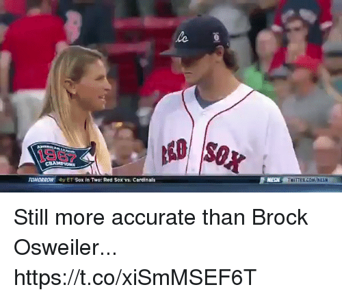 Brock Osweiler: 1967  MESN  TOMORROW  4ET Sox in Two: Red Sox v. Cerdinals Still more accurate than Brock Osweiler... https://t.co/xiSmMSEF6T