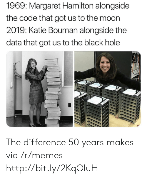 Margaret: 1969: Margaret Hamilton alongside  the code that got us to the moon  2019: Katie Bouman alongside the  data that got us to the black hole The difference 50 years makes via /r/memes http://bit.ly/2KqOluH