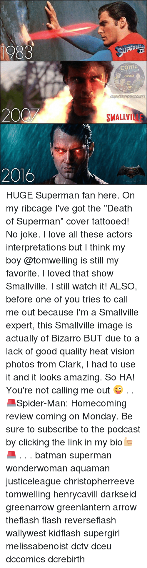 """Clarked: 1983  UPERM  COMC  PODCAST  021  UNCANNYCOMICQUEST  200  SMALLVILLE  2016 HUGE Superman fan here. On my ribcage I've got the """"Death of Superman"""" cover tattooed! No joke. I love all these actors interpretations but I think my boy @tomwelling is still my favorite. I loved that show Smallville. I still watch it! ALSO, before one of you tries to call me out because I'm a Smallville expert, this Smallville image is actually of Bizarro BUT due to a lack of good quality heat vision photos from Clark, I had to use it and it looks amazing. So HA! You're not calling me out 😜 . . 🚨Spider-Man: Homecoming review coming on Monday. Be sure to subscribe to the podcast by clicking the link in my bio👍🏼🚨 . . . batman superman wonderwoman aquaman justiceleague christopherreeve tomwelling henrycavill darkseid greenarrow greenlantern arrow theflash flash reverseflash wallywest kidflash supergirl melissabenoist dctv dceu dccomics dcrebirth"""