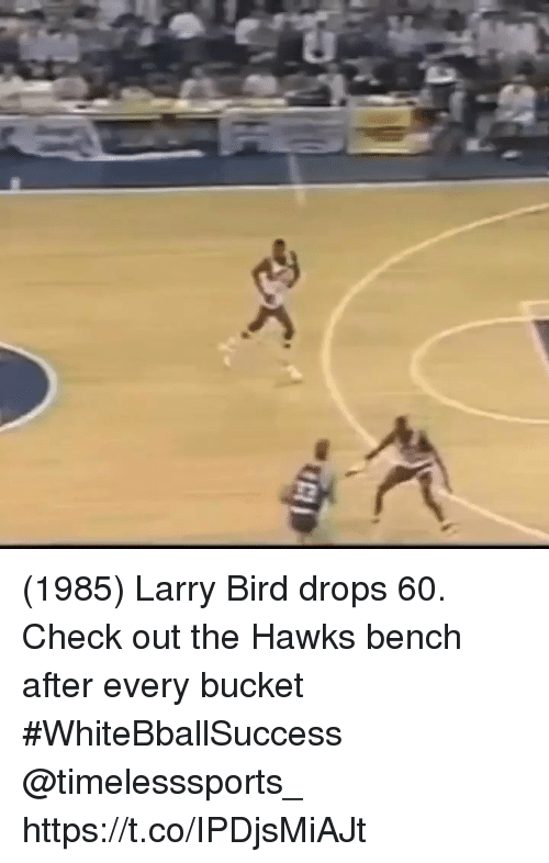 Larry Bird: (1985) Larry Bird drops 60. Check out the Hawks bench after every bucket #WhiteBballSuccess @timelesssports_ https://t.co/IPDjsMiAJt