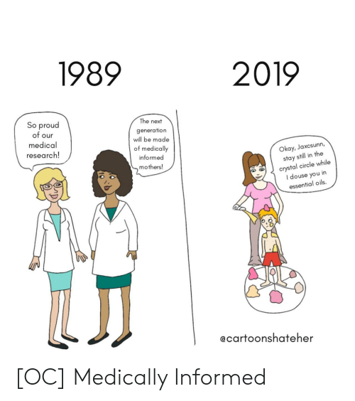 douse: 1989  2019  So proud  of our  medical  research!  The next  generation  will be made  of medically  informed  mothers!  Okay, Jaxcsunn,  stay still in the  crystal circle while  I douse you in  essential oils.  ecartoonshateher [OC] Medically Informed