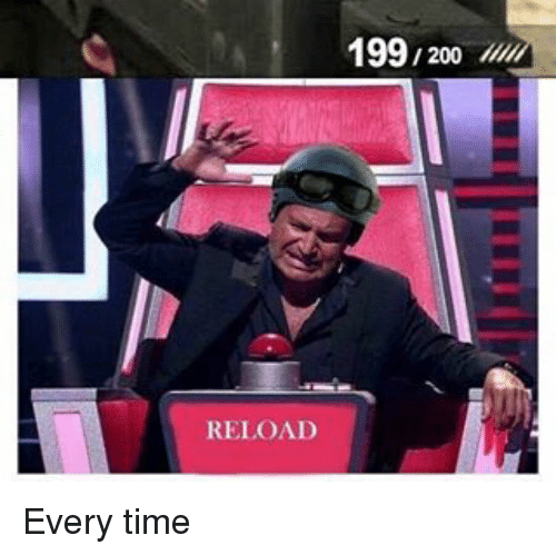 reloading: 199, 200  RELOAD Every time