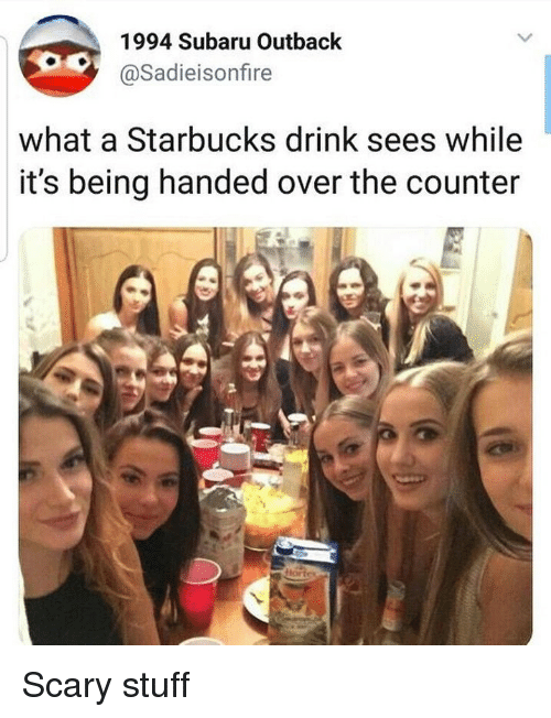 Outback: 1994 Subaru Outback  @Sadieisonfire  what a Starbucks drink sees while  it's being handed over the counter Scary stuff