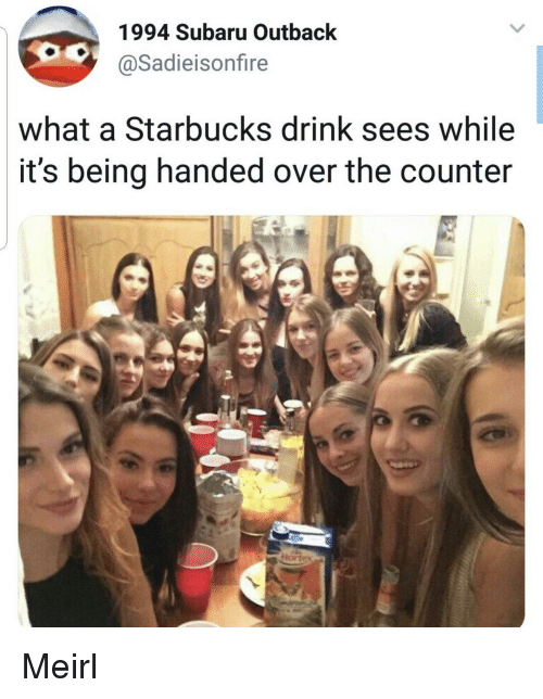 Outback: 1994 Subaru Outback  @Sadieisonfire  what a Starbucks drink sees while  it's being handed over the counter Meirl
