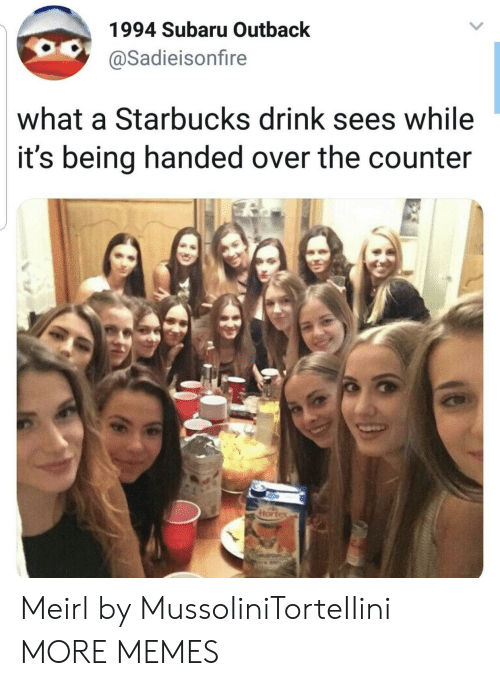Outback: 1994 Subaru Outback  @Sadieisonfire  what a Starbucks drink sees while  it's being handed over the counter Meirl by MussoIiniTorteIIini MORE MEMES