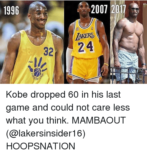 Memes, Game, and Kobe: 1996  2007 2017  AKERS  32 24 Kobe dropped 60 in his last game and could not care less what you think. MAMBAOUT (@lakersinsider16) HOOPSNATION