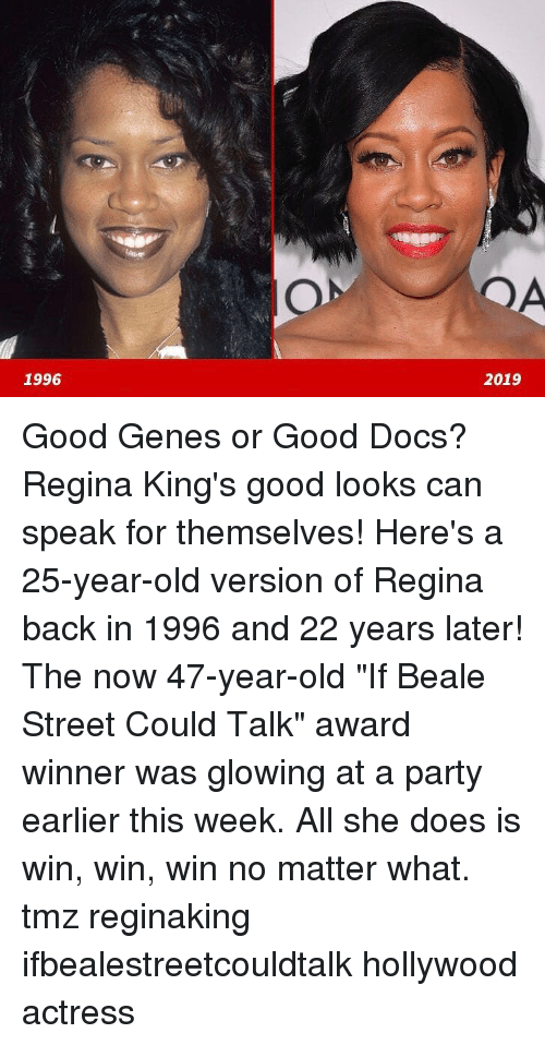 "Good Looks: 1996  2019 Good Genes or Good Docs? Regina King's good looks can speak for themselves! Here's a 25-year-old version of Regina back in 1996 and 22 years later! The now 47-year-old ""If Beale Street Could Talk"" award winner was glowing at a party earlier this week. All she does is win, win, win no matter what. tmz reginaking ifbealestreetcouldtalk hollywood actress"