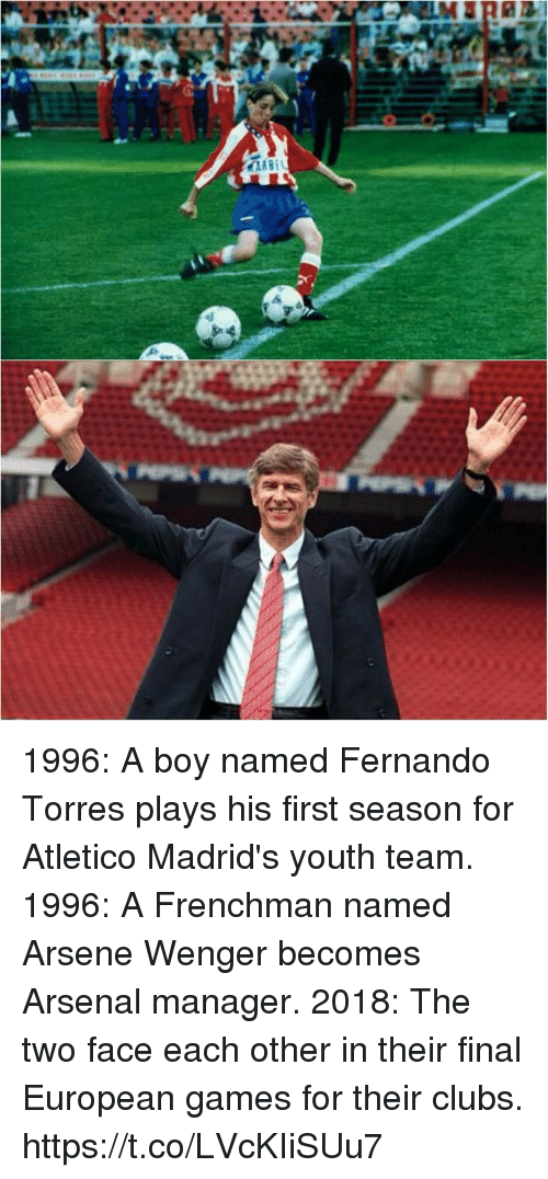 Fernando Torres: 1996: A boy named Fernando Torres plays his first season for Atletico Madrid's youth team. 1996: A Frenchman named Arsene Wenger becomes Arsenal manager. 2018: The two face each other in their final European games for their clubs. https://t.co/LVcKIiSUu7