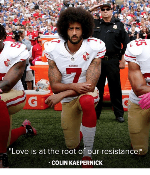 "Colin Kaepernick: 19ERS  ""Love is at the root of our resistance!""  COLIN KAEPERNICK"