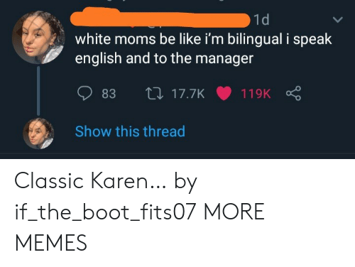 Moms Be Like: 1d  white moms be like i'm bilingual i speak  english and to the manager  L17.7K  83  119K  Show this thread Classic Karen… by if_the_boot_fits07 MORE MEMES