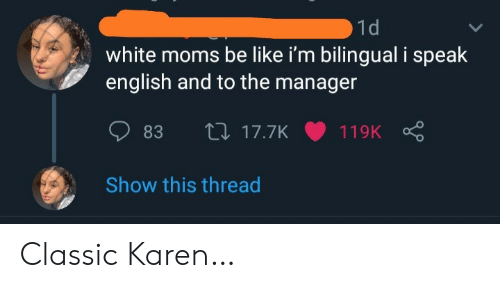 Moms Be Like: 1d  white moms be like i'm bilingual i speak  english and to the manager  L17.7K  83  119K  Show this thread Classic Karen…