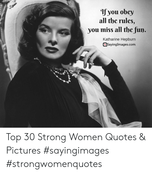 strong women: 1f you obey  all the rules,  you miss all the fun.  Katharine Hepburn  Sayinglmages.com Top 30 Strong Women Quotes & Pictures #sayingimages #strongwomenquotes