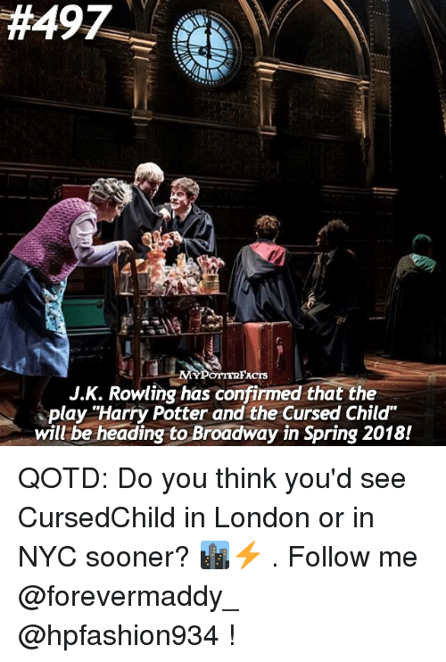 """Harry Potter And The Cursed Child: 1H49Z  ACTS  J.K. Rowling has confirmed that the  play """"Harry Potter and the Cursed Child""""  will be heading to Broadway in Spring 2018! QOTD: Do you think you'd see CursedChild in London or in NYC sooner? 🏙⚡️ . Follow me @forevermaddy_ @hpfashion934 !"""