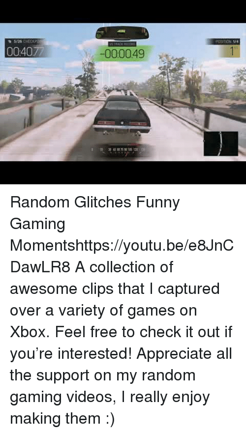 Funny Gaming: 1J4  5/26 CHED  000049 Random Glitches  Funny Gaming Momentshttps://youtu.be/e8JnCDawLR8  A collection of awesome clips that I captured over a variety of games on Xbox. Feel free to check it out if you're interested! Appreciate all the support on my random gaming videos, I really enjoy making them :)