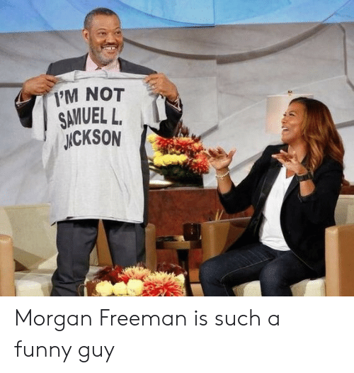 Morgan Freeman: 1'M NOT  SAVUEL L.  ICKSON Morgan Freeman is such a funny guy