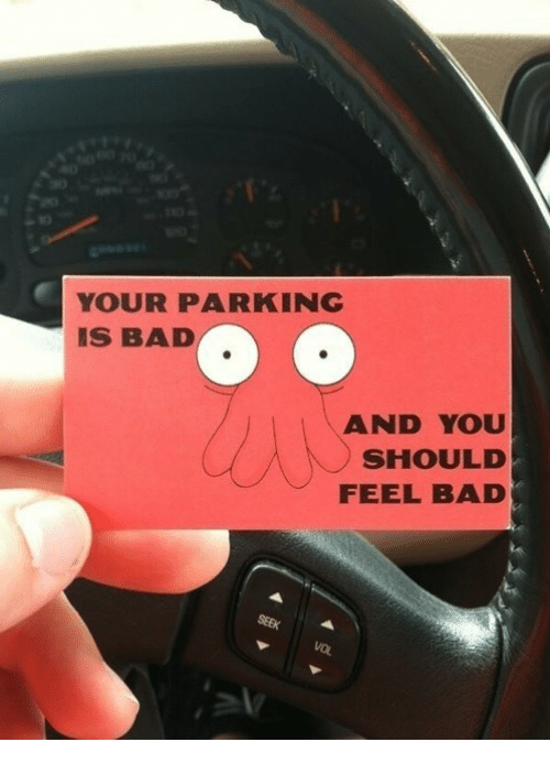 Bad And You Should Feel Bad: 1n  YOUR PARKING  IS BAD  AND YOU  SHOULD  FEEL BAD