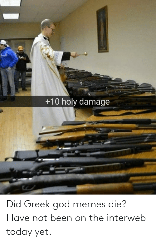 Greek: 1R1  +10 holy damage Did Greek god memes die? Have not been on the interweb today yet.