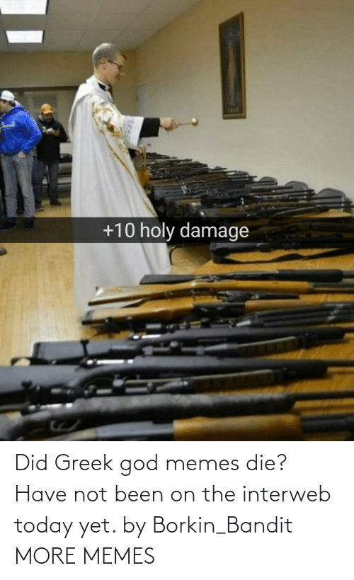 Greek: 1R1  +10 holy damage Did Greek god memes die? Have not been on the interweb today yet. by Borkin_Bandit MORE MEMES