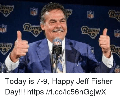 Jeff Fisher: 1S  an  ams  ar Today is 7-9, Happy Jeff Fisher Day!!! https://t.co/lc56nGgjwX